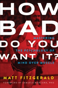 How Bad Do You Want It? Matt Fitzgerald